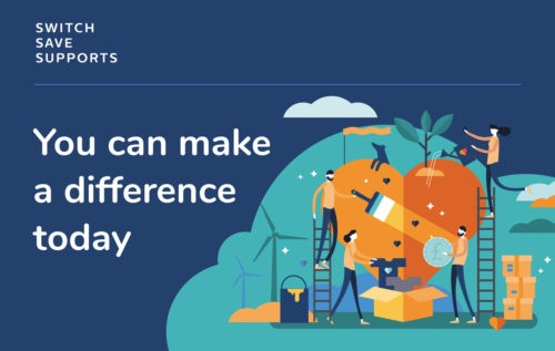 An illustrated heart is surrounded by people doing activities that support our planet, like growing plants, using renewable energy and donating to charity. White text on a blue background to the left of the image reads 'you can make a difference today' and the 'Switch Save Supports' logo is at the top right.